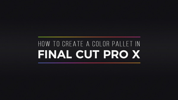 How to Create a Color Pallet in Final Cut Pro X