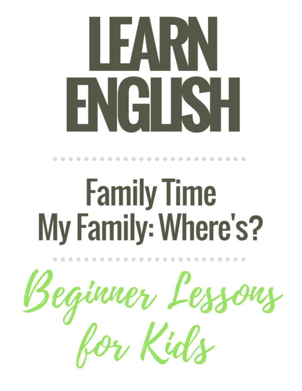 Beginner English Worksheets for Children: My Family / Where's