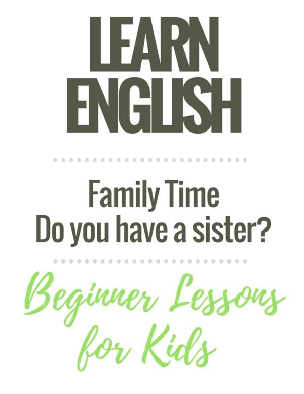 Beginner English Worksheets for Children: My Family / Do you have a sister?