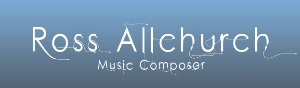 Ross Allchurch - Music Composer